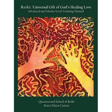 Reiki : Universal Gift of God's Healing Love Advanced and Master Level Training (Universal Training)