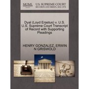 Dyal (Loyd Erastus) V. U.S. U.S. Supreme Court Transcript of Record with Supporting Pleadings