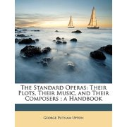 The Standard Operas : Their Plots, Their Music, and Their Composers; A Handbook