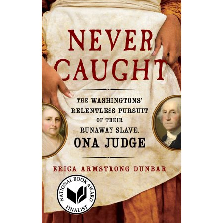 Never Caught : The Washingtons' Relentless Pursuit of Their Runaway Slave, Ona Judge](Judges Gavel)