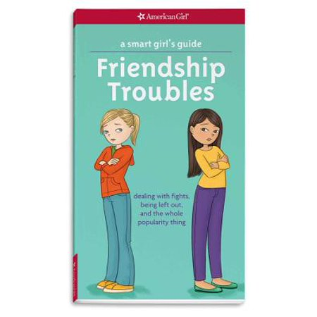 A Smart Girl's Guide: Friendship Troubles: Dealing with Fights, Being Left Out, and the Whole Popularity Thing