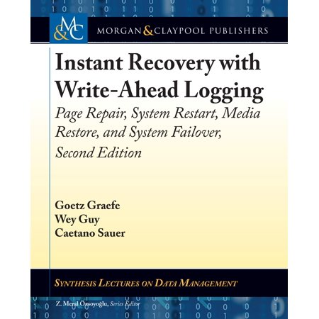 Synthesis Lectures on Data Management: Instant Recovery with Write-Ahead Logging: Page Repair, System Restart, Media Restore, and System Failover, Second Edition (Paperback)
