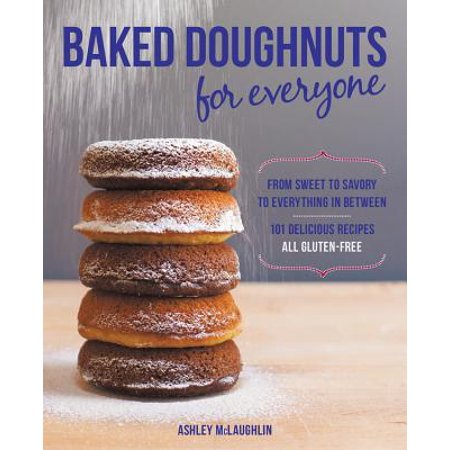 Baked Doughnuts for Everyone : From Sweet to Savory to Everything in Between, 101 Delicious Recipes, All Gluten-Free - Halloween Recipes No Bake
