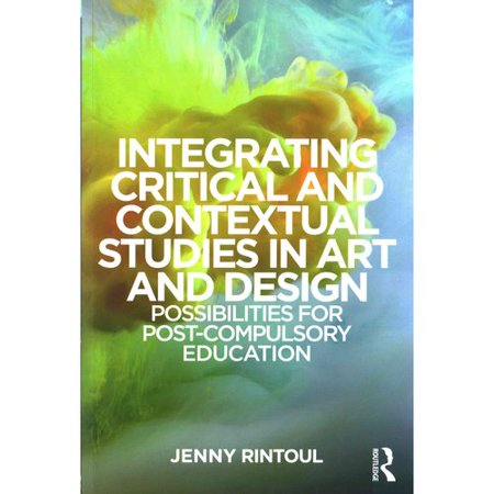 Integrating Critical And Contextual Studies In Art And Design  Possibilities For Post Compulsory Education