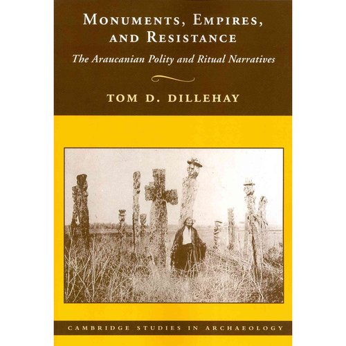 Monuments, Empires, and Resistance: The Araucanian Polity and Ritual Narratives