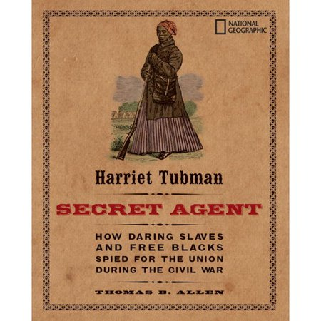 Harriet Tubman  Secret Agent  How Daring Slaves And Free Blacks Spied For The Union During The Civil War