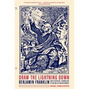 Draw the Lightning Down : Benjamin Franklin and Electrical Technology in the Age of Enlightenment