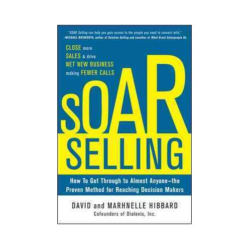 Soar Selling: Close More Sales and Drive Net New Business by Making Fewer Calls