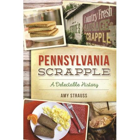 Pennsylvania Scrapple : A Delectable History