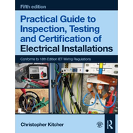 Practical Guide to Inspection, Testing and Certification of Electrical Installations, 5th ed - (The Electricians Guide To Inspection And Testing)