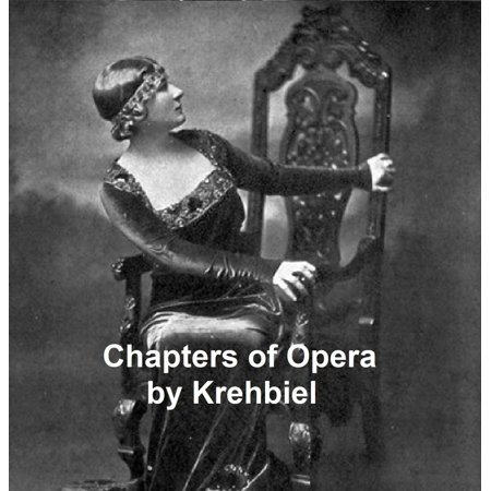 Chapters of Opera, being historical and critical observations and records concerning the lyric drama in New York from its earliest days down to the present time. -