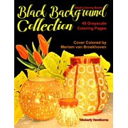 Adult Coloring Books Black Backgrounds Collection 48 Grayscale Coloring Pages: Beautiful Grayscale Images of Still Life, Animals, Flowers and More All with Black Backgrounds for a Unique Effect (Paper