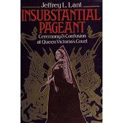 Insubstantial Pageant.: Ceremony & Confusion at Queen Victoria's Court - eBook