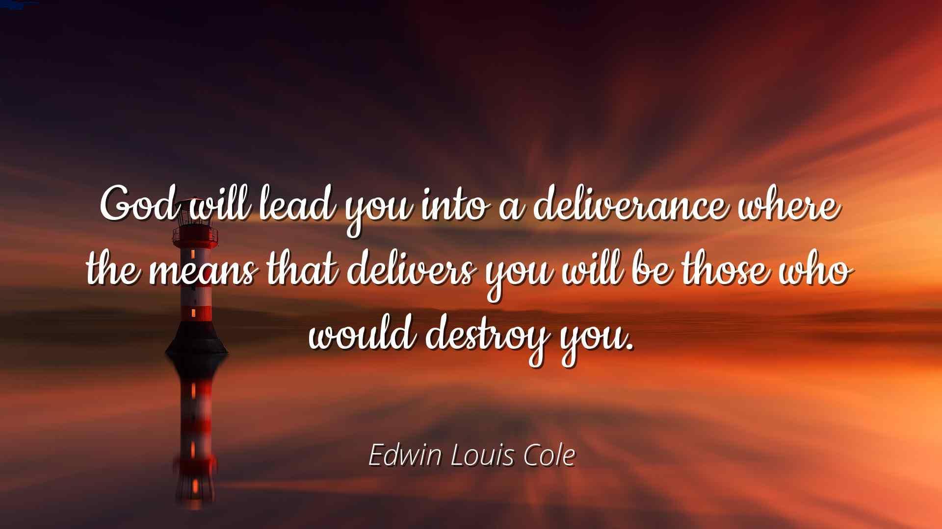 Edwin Louis Cole   God will lead you into a deliverance where the