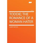 Toddie; The Romance of a Woman Hater