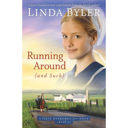 Running Around (and such) : A Novel Based On True Experiences From An Amish Writer!