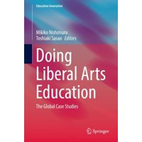 Education Innovation: Doing Liberal Arts Education: The Global Case Studies (Hardcover)