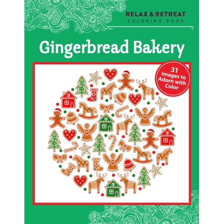 Relax and Retreat Coloring Book: Gingerbread Bakery : 31 Images to Adorn with Color