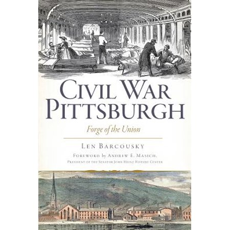 Civil War Pittsburgh : Forge of the Union (Union Political Leaders In The Civil War)