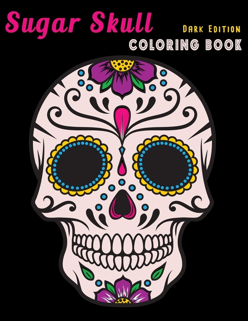Sugar Skull Coloring Book Dark Edition : Dia De Los Muertos Stress  Relieving Relaxation Midnight Edition Black Paper Detailed Drawings For  Adults Older Kids Teens Zendoodle (Paperback) - Walmart.com - Walmart.com