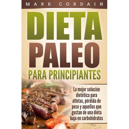 Dieta Paleo Para Principiantes: La mejor solución dietética para atletas, pérdida de peso y aquellos que gustan de una dieta baja en carbohidratos - eBook - La Mejor Broma De Halloween 2017