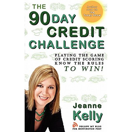 The 90-Day Credit Challenge : Playing the Game of Credit Scoring- Know the Rules to