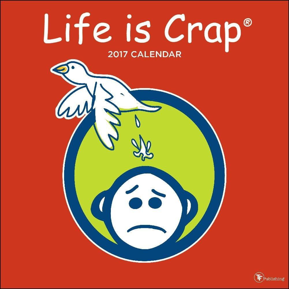 Life is Crap Wall Calendar
