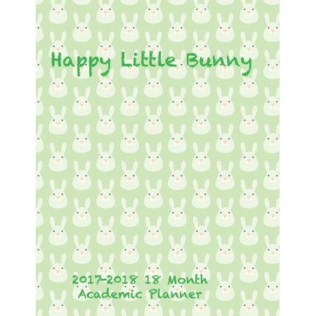 Happy Little Bunny 2017-2018 18 Month Academic Planner: July 2017 to December 2018 Calendar Schedule Organizer with Inspirational Quotes (Paperback) (13 Days Of Halloween Schedule 2017)