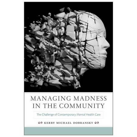 Managing Madness In The Community  The Challenge Of Contemporary Mental Health Care