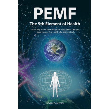 PEMF - The Fifth Element of Health : Learn Why Pulsed Electromagnetic Field (PEMF) Therapy Supercharges Your Health Like Nothing Else! - 5th Element Leeloo