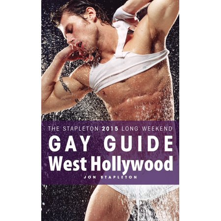 West Hollywood: The Stapleton 2015 Long Weekend Gay Guide - eBook