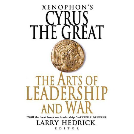 Xenophons Cyrus the Great: The Arts of Leadership And War by