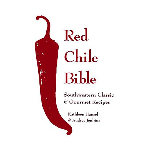 The Red Chile Bible: Southwestern Classic & Gourmet Recipes