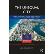 The Unequal City : Urban Resurgence, Displacement and the Making of Inequality in Global Cities