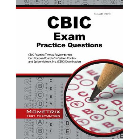 Cbic Exam Practice Questions : Cbic Practice Tests & Review for the Certification Board of Infection Control and Epidemiology, Inc. (Cbic)