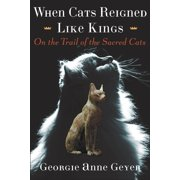 When Cats Reigned Like Kings : On the Trail of the Sacred Cats