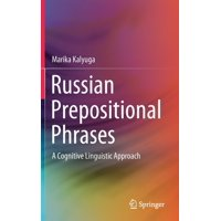 Russian Prepositional Phrases: A Cognitive Linguistic Approach (Hardcover)