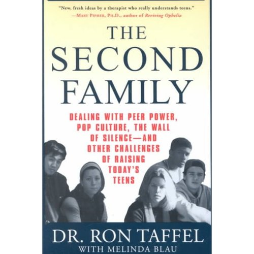The Second Family: Dealing with Peer Power, Pop Culture, the Wall of Silence-and Other Challenges of Raising Today's Teens