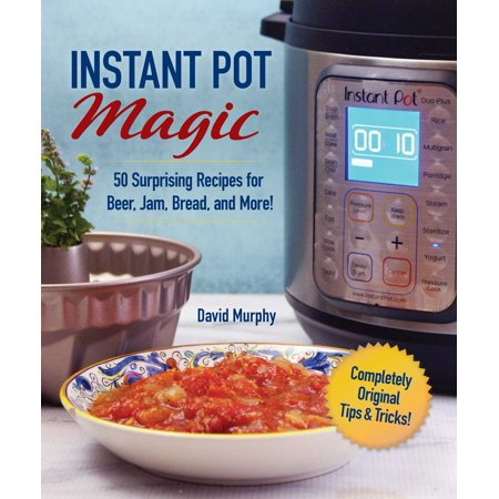 - Instant Pot Magic : 50 Surprising Recipes for Beer, Jam, Bread, and More!
