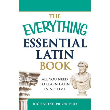 The Everything Essential Latin Book : All You Need to Learn Latin in No (Feeling Tired All The Time And No Energy)