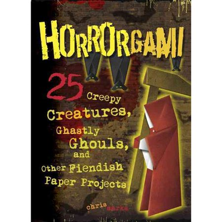 Horrorgami: 25 Creepy Creatures, Ghastly Ghouls, and Other Fiendish Paper Projects by