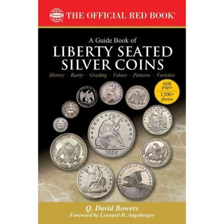 A Guide Book of Liberty Seated Silver Coins: A Complete History and Price Guide: the Official Red Book