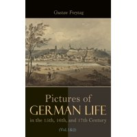 Pictures of German Life in the 15th, 16th, and 17th Centuries (Vol. 1&2) - eBook