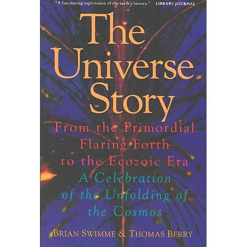 The Universe Story: From the Primordial Flaring Forth to the Ecozoic Era-A Celebration of the Unfolding of the Cosmos