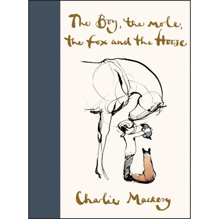 The Boy, the Mole, the Fox and the Horse (Hardcover) #1 NEW YORK TIMES BESTSELLERWALL STREET JOURNAL BESTSELLERUSA TODAY BESTSELLER The Boy, the Mole, the Fox and the Horse is not only a thought-provoking, discussion-worthy story, the book itself is an object of art. - The New York TimesFrom the revered British illustrator, a modern fable for all ages that explores life's universal lessons, featuring 100 color and black-and-white drawings. What do you want to be when you grow up?  asked the mole. Kind,  said the boy.Charlie Mackesy offers inspiration and hope in uncertain times in this beautiful book based on his famous quartet of characters. The Boy, the Mole, the Fox, and the Horse explores their unlikely friendship and the poignant, universal lessons they learn together.Radiant with Mackesy's warmth and gentle wit, The Boy, the Mole, the Fox, and the Horse blends hand-written narrative with dozens of drawings, including some of his best-loved illustrations (including  Help,  which has been shared over one million times) and new, never-before-seen material. A modern classic in the vein of The Tao of Pooh, The Alchemist,  and The Giving Tree, this charmingly designed keepsake will be treasured for generations to come.