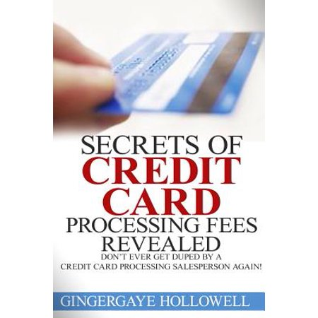 Secrets Of Credit Card Processing Fees Revealed  Dont Ever Get Duped By A Credit Card Processing Salesperson Again