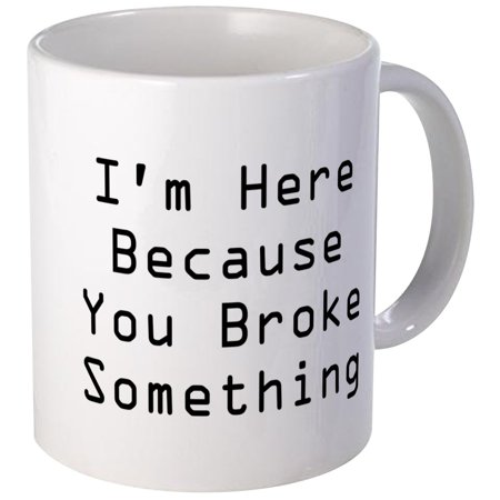 CafePress - You Broke Something Mug (White) - Unique Coffee Mug, Coffee Cup CafePress
