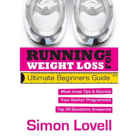 Running For Weight Loss - Ultimate Beginners Running Guide -