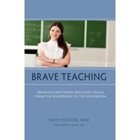 Brave Teaching: Bringing Emotional-Resiliency Skills from the Wilderness to the Classroom (Paperback)