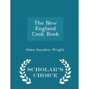 The New England Cook Book - Scholar's Choice Edition